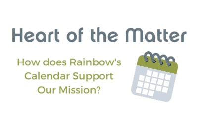 Heart of the Matter: How Rainbow's Calendar Supports Our Mission