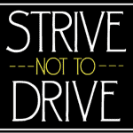 Strive not to Drive