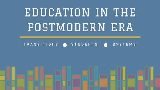 Education in the Postmodern Era