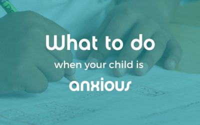 What to do when your child is anxious