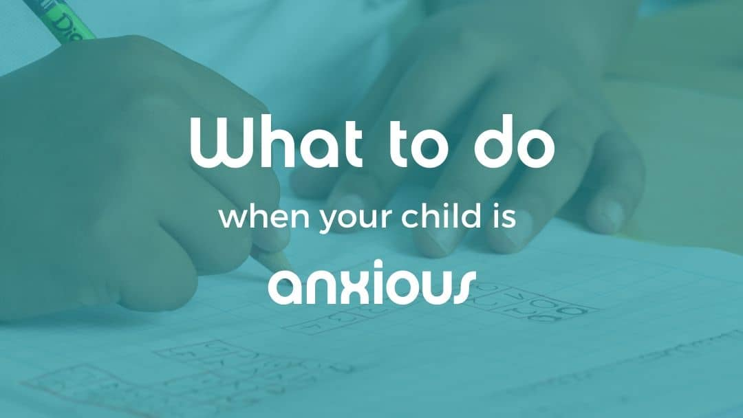 when you child is anxious