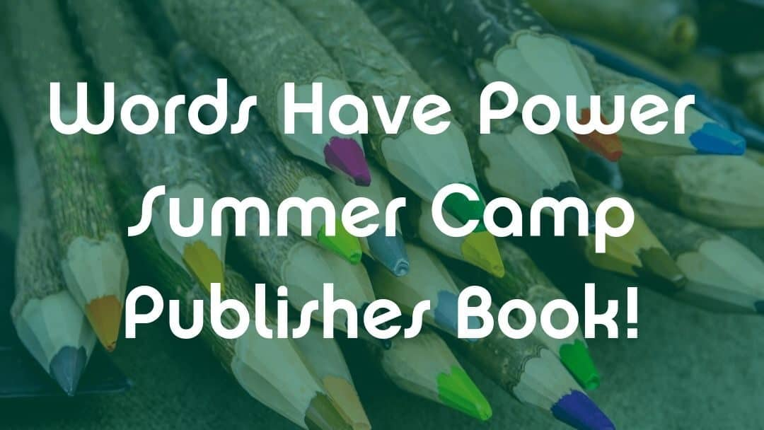 Words Have Power Summer Camp at Rainbow publishes book!