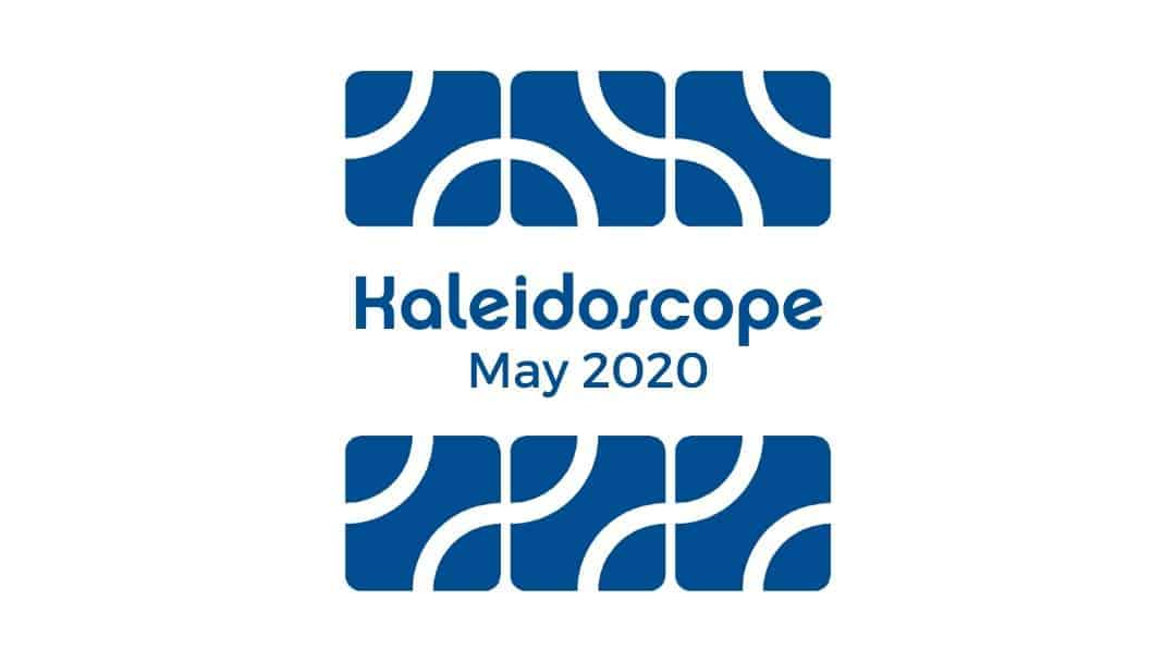 Kaleidoscope – May 2020