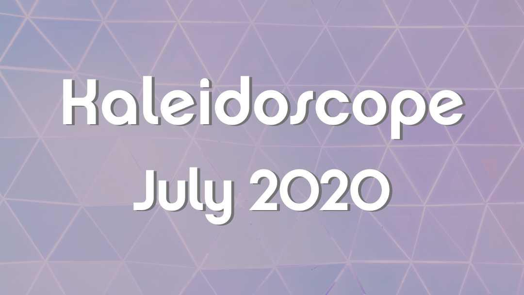 Kaleidoscope – July 2020